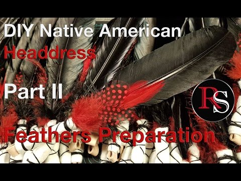 Part II - Feathers Preparation - DIY Native American Headdress / War Bonnet