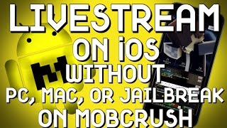 LIVESTREAM ANY iOS DEVICE WITHOUT PC, Mac, Or Jailbreak On MOBCRUSH!