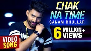 CHAK NA TIME    SANAM BHULLAR    LATEST OFFICIAL FULL VIDEO SONG 2016    MUSICAL CRACKERS
