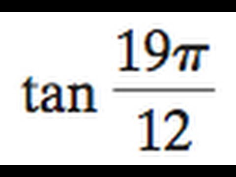 Find tan 19pi / 12 the exact value
