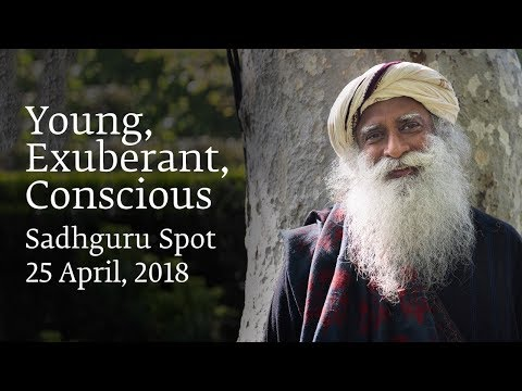 Young, Exuberant, Conscious – Sadhguru Spot – 25 Apr 2018
