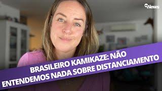 BRASILEIRO KAMIKAZE: NÃO ENTENDEMOS NADA SOBRE DISTANCIAMENTO