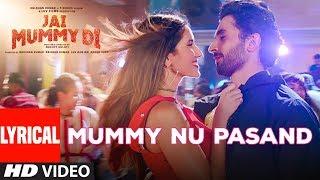 Lyrical: MUMMY NU PASAND | Jai Mummy Di l Sunny S, Sonnalli S l Jaani, Sunanda S, Tanishk B, Sukh-E