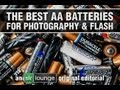 The Best AA Battery for Flash and Photography - The Ultimate Practical Review of AA Batteries
