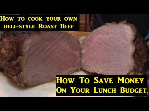 Financial Series #3 : How To Cook Your Own Deli-Style Roast Beef (Saving Money On Lunch)