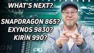 What's Next? Snapdragon 865? Exynos 9830? Kirin 990? Apple A13?
