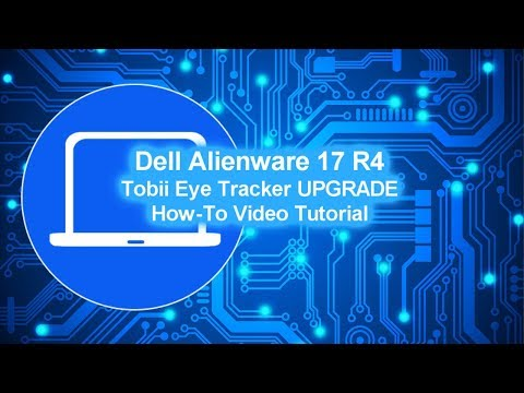 Dell Alienware 17 R4 (P12S001) Tobii Eye Tracker UPGRADE How-To Video Tutorials