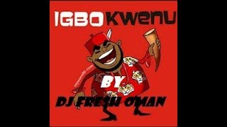 Igbo Kwenu Mix By Dj Fresh Oman