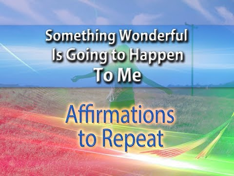 Something Wonderful is Going to Happen to Me - Spoken Affirmations to Repeat