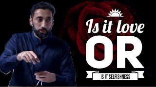 Is it love or is it selfishness - Nouman Ali Khan