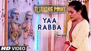 Yaa Rabba Video Song Latest Hindi Film | Turning Point | Apoorva Arora, Sunny Pancholi, Shahbaz Khan