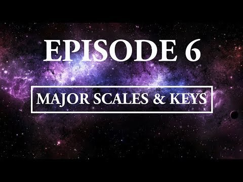 Hitchhiker's Guide To Music - Episode 6; Major Scales and Keys