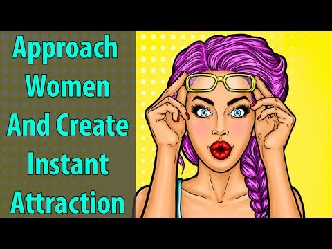 Approach Women and Create Instant Attraction