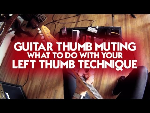 Guitar Thumb Muting - What to do With your Left Thumb Technique