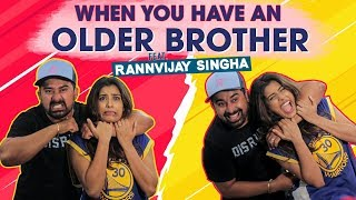 When You Have An Older Brother Ft. Rannvijay Singha & Varun Sood | Gaelyn Mendonca