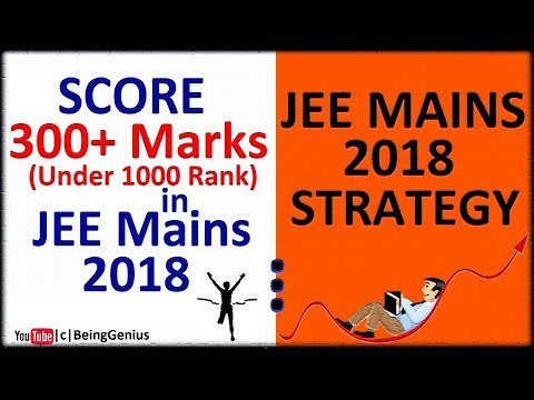Strategy to Score Above 300 Marks in JEE Mains 2018 | Get a Under 1000 Rank | Being GeniUS !!