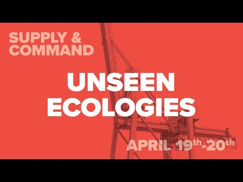 Unseen Ecologies - Supply & Command 2018