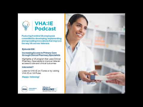 VHA:IE Episode 006: Increasing Access to Primary Care Through Clinical Pharmacy Specialists