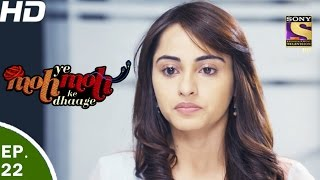 Yeh Moh Moh Ke Dhaage - ये मोह मोह के धागे - Episode 22 - 19th April, 2017