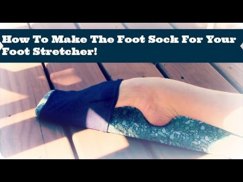 How To Make The Foot Sock For Your Foot Stretcher