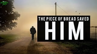 The Loaf Of Bread Saved Him ...