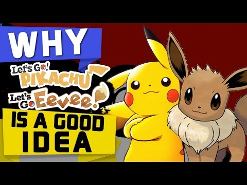 WHY Pokémon Let's Go IS A GOOD IDEA!
