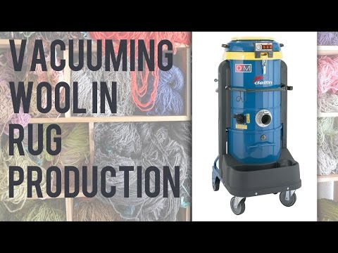 Rug manufacturing cleaning and maintenance | Wool collection | Delfin industrial vacuums