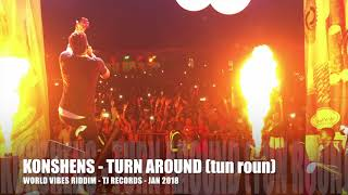 KONSHENS -TURN AROUND (tun roun) - WORLD VIBES RIDDIM {TJ RECORDS JAN 2018}