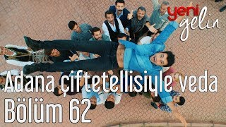 Download Yeni Gelin 62. Bölüm - Adana Çiftetellisiyle Hüzünlü Veda Video