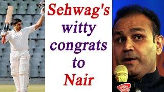 Karun Nair Triple Ton : Virender Sehwag welcomes him in the club | Oneindia News