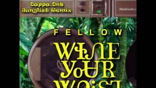 Fellow  Wine Your Waist Dappadnb Remix