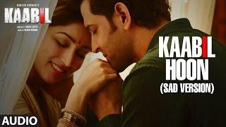 Kaabil Hoon Sad Version Song Audio Kaabil Hrithik Roshan Yami Gautam Jubin Nautiyal