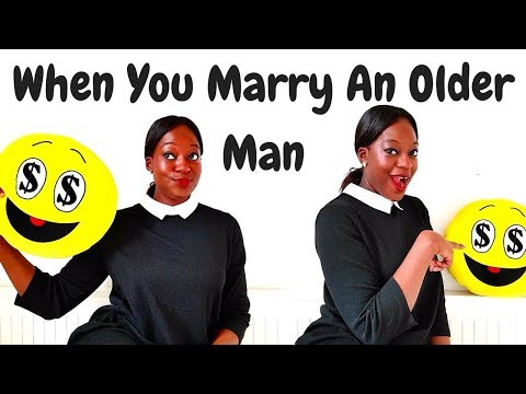 When You Marry/Date A Much Older Man | Here goes the assumptions....