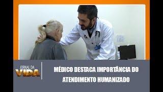 Médico Destaca A Importância Do Atendimento Humanizado - Jornal Da Vida 05/07/2017