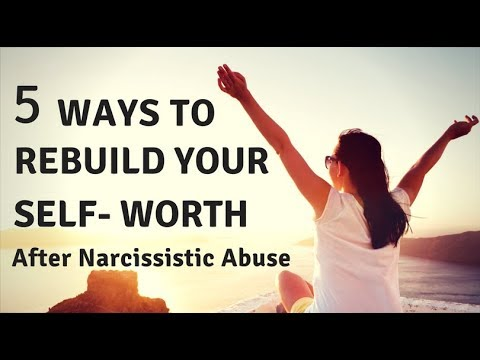 5 Ways To Rebuild Your Self-Worth After Narcissistic Abuse