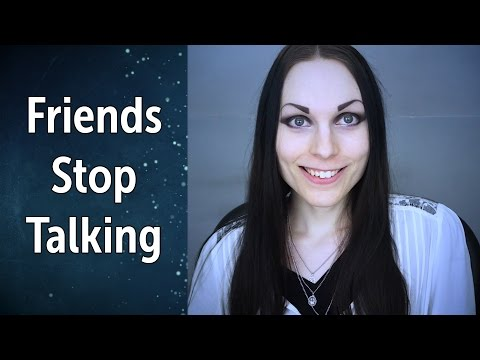 Why Friends Suddenly Stop Talking