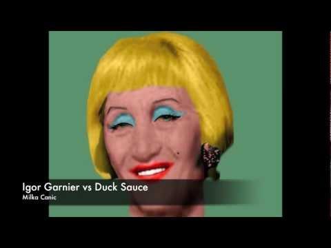 Igor Garnier vs Duck Sauce - Milka Canic (Club mix)