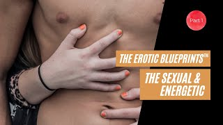 The Erotic Blueprints (TM) The Sexual and The Energetic Match PART 1