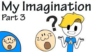 My Imagination Part 3