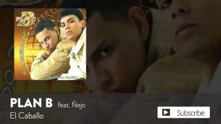 Plan B - El Caballo ft. Nejo [Official Audio]