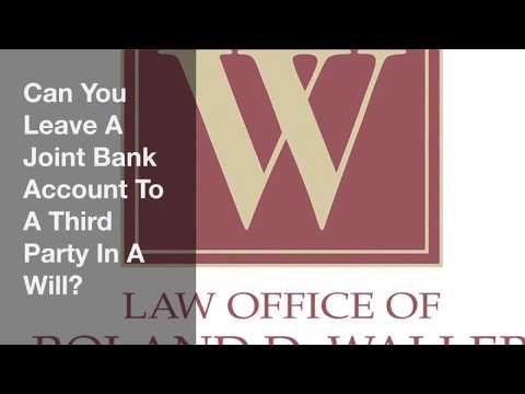 Can You Leave A Joint Bank Account To A Third Party In A Will?