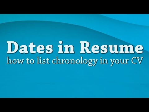 Resume Help - Dates in resume - How to list chronology in your CV