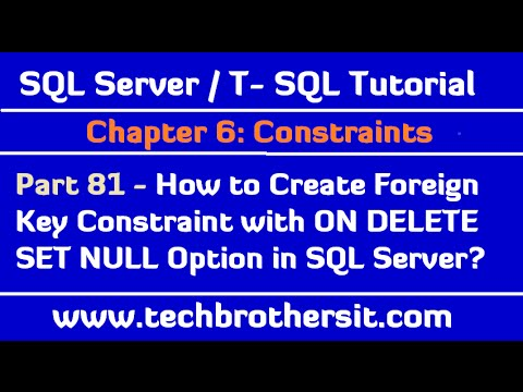 How to Create Foreign Key Constraint with ON DELETE SET NULL Option in SQL Server -SQL Server P81