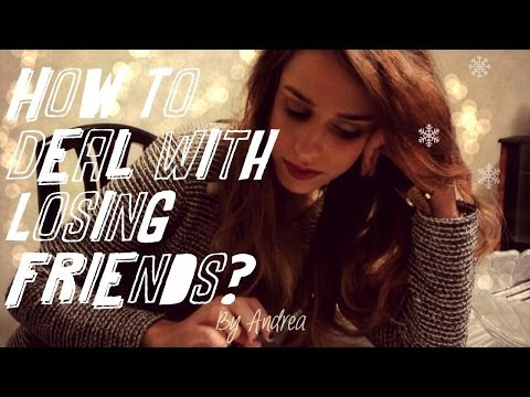 How To Deal With Losing Friends?