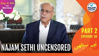 Najam Sethi Uncensored   Say It All With Iffat Omar   Episode 16 Part 2