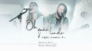 Heloisa Rosa   Oh Quão Lindo esse Nome É feat. Mauro Henrique