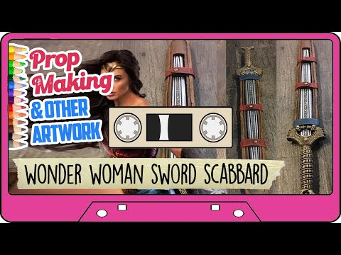 HOW TO MAKE AN EVA FOAM SWORD SCABBARD - For Toy Wonder Woman Sword
