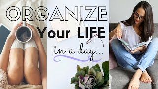 HOW TO ORGANIZE YOUR LIFE IN A DAY