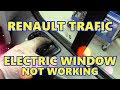 Renault Trafic Electric Window Not Working. Vauxhall Vivaro, Nissan Primastar