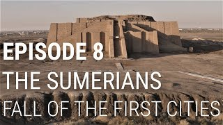 8. The Sumerians - Fall of the First Cities